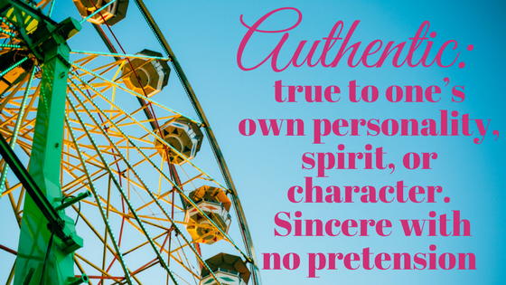 Authentic- true to one's own personality, spirit, or character. Sincere with no pretension (1).png