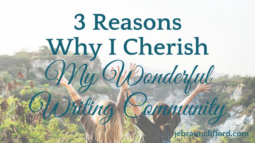 3 Reasons Why I Cherish My Wonderful WritingCommunity