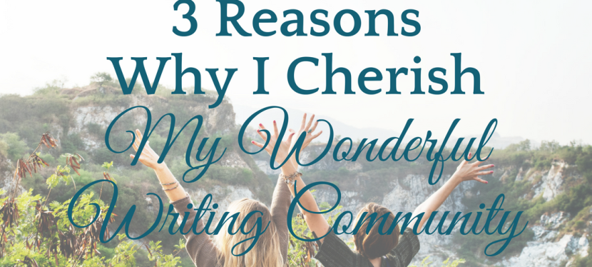 3 Reasons Why I Cherish My Wonderful Writing Community