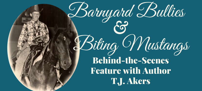 Barnyard Bullies & Biting Mustangs: Behind-the-Scene Feature with Author T.J. Akers