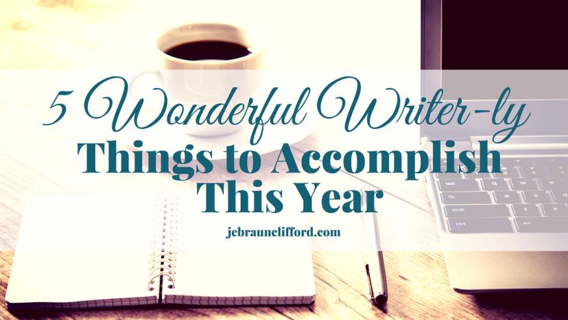 5 Wonderful Writer-ly Things to Accomplish ThisYear